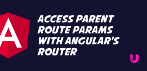 Access parent Route params with Angular's Router