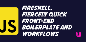 FireShell, fiercely quick front-end boilerplate and workflows