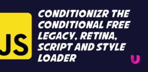Meet Conditionizr, the conditional free legacy, retina, script and style loader