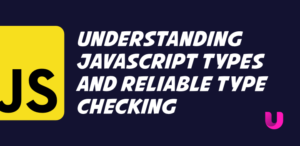 Understanding JavaScript types and reliable type checking