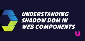 Understanding Shadow DOM in Web Components